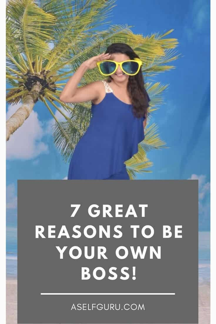7 great reasons to be your own boss