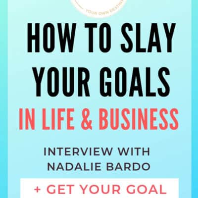How to Slay Your Goals in Life and Business: Interview with Nadalie Bardo