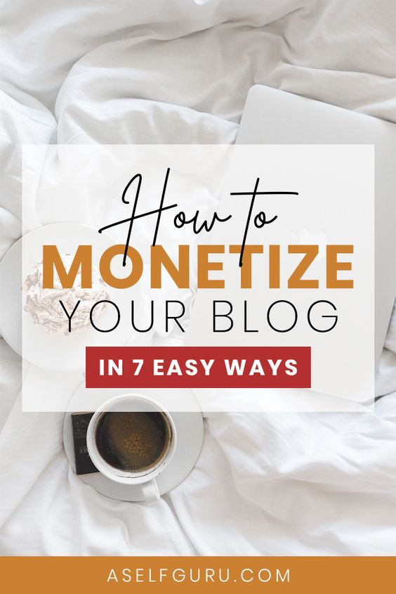 7 Ways to Monetize Your Blog
