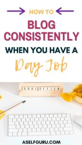 how to blog consistently when you have a day job