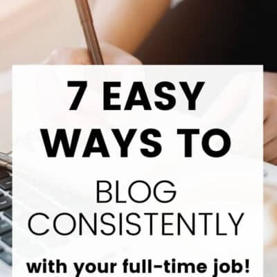 How to Blog Consistently With Your Full-Time Job (7 Easy Steps)