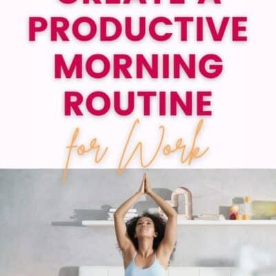 9 Ways to Create a Productive Morning Routine to Grow Your Business