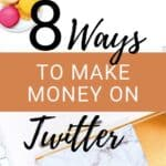 8 Ways to Make Money on Twitter (Step by Step Guide)
