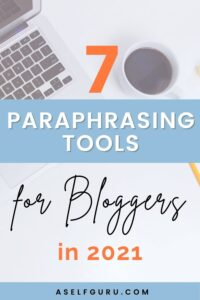 7 Best Paraphrasing Tools for Bloggers in 2021